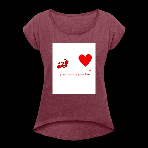 Your mom is your life - Women's T-Shirt with rolled up sleeves