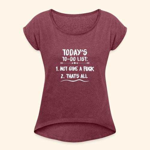 TODAY´S TO-DO LIST - Frauen T-Shirt mit gerollten Ärmeln