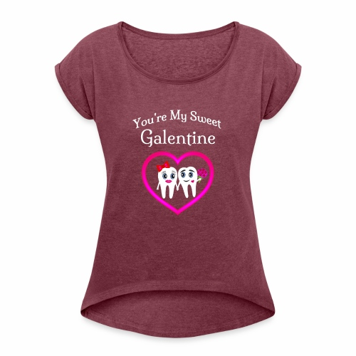 Dentist Dental Valentine You're my Sweet GALENTINE - Women's T-Shirt with rolled up sleeves
