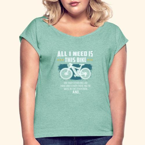All I Need Is This Bike - Frauen T-Shirt mit gerollten Ärmeln