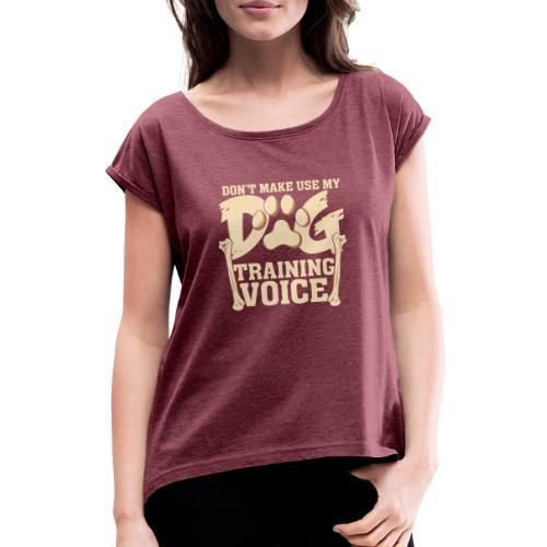 Für Hundetrainer oder Manager Trainings-Stimme - Frauen T-Shirt mit gerollten Ärmeln