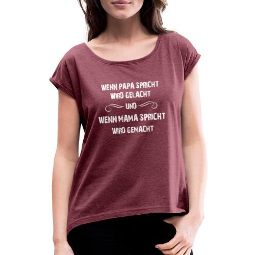 Wenn Mama Spricht... - Frauen T-Shirt mit gerollten Ärmeln