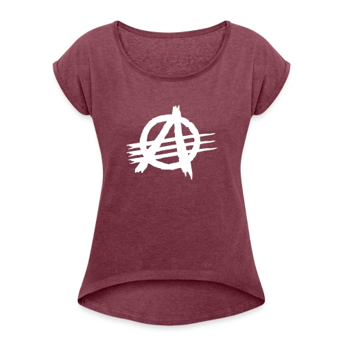 AGaiNST ALL AuTHoRiTieS - Women's T-Shirt with rolled up sleeves