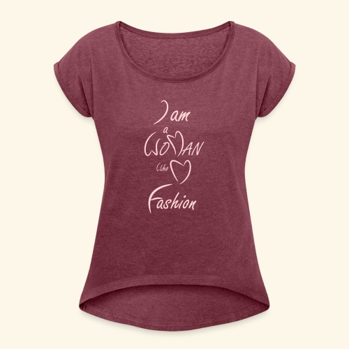 I am a woman who love fashion - Women's T-Shirt with rolled up sleeves