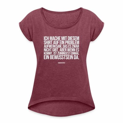 Problembewusstsein - Frauen T-Shirt mit gerollten Ärmeln