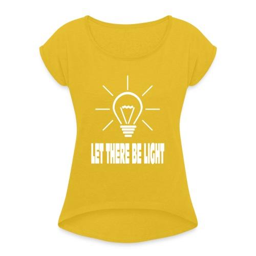 LET THERE BE LIGHT - Vrouwen T-shirt met opgerolde mouwen