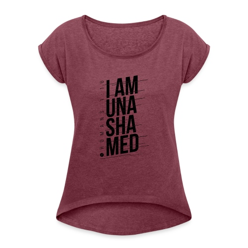I am Unashamed Romans 1:16 Christian T Shirt - Women's T-Shirt with rolled up sleeves