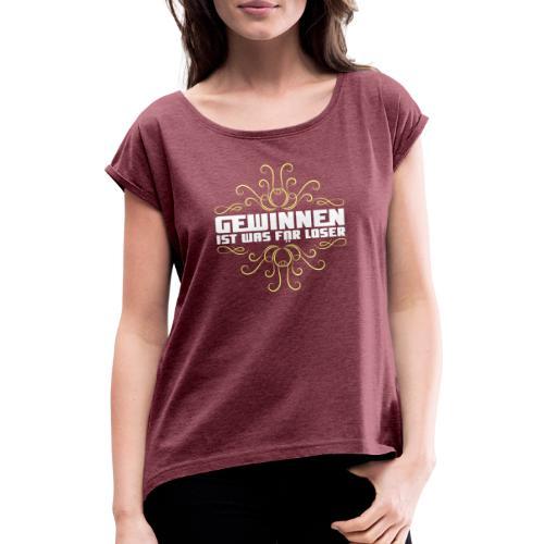 Gewinnen ist was für Loser - Frauen T-Shirt mit gerollten Ärmeln