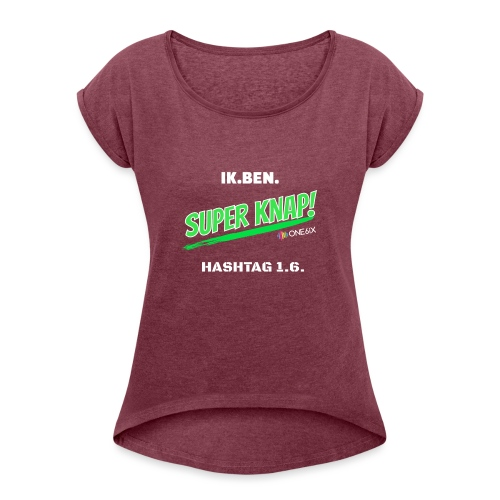 Ik ben knap - Vrouwen T-shirt met opgerolde mouwen