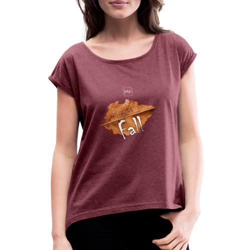 Don't be afraid to fall - Frauen T-Shirt mit gerollten Ärmeln