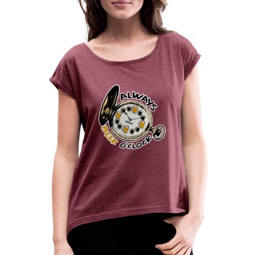 Always Beer O'clock - Vrouwen T-shirt met opgerolde mouwen