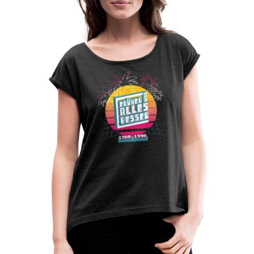 Früher war ALLES besser - 80er - Frauen T-Shirt mit gerollten Ärmeln