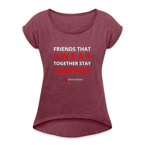 Friends that SWEAT together stay TOGETHER - Frauen T-Shirt mit gerollten Ärmeln