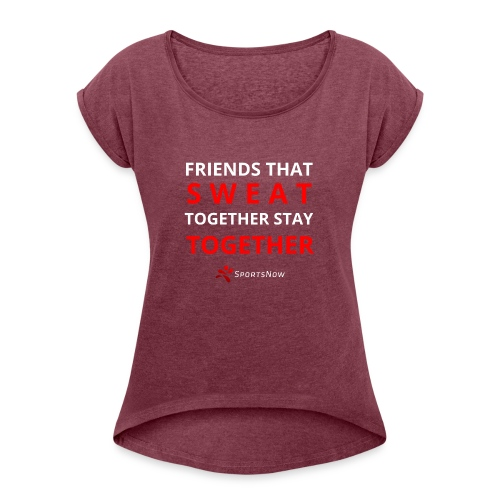 Friends that SWEAT together stay TOGETHER - Frauen T-Shirt mit gerollten Ärmeln
