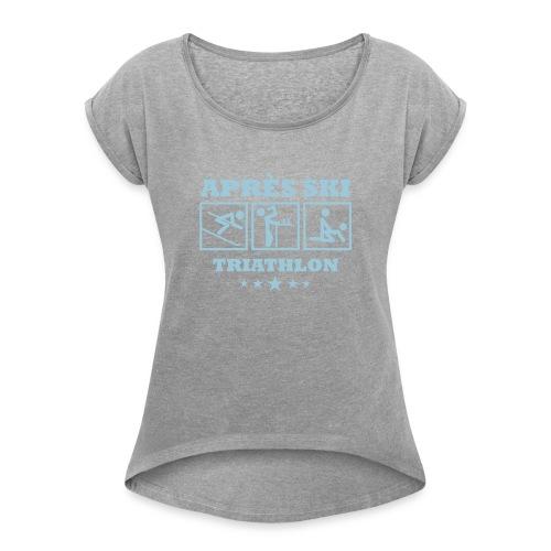 Apres Ski Triathlon | Apreski-Shirts gestalten - Frauen T-Shirt mit gerollten Ärmeln