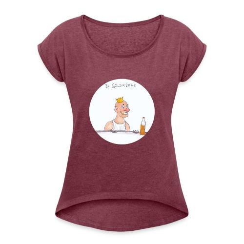Goldkrone - Frauen T-Shirt mit gerollten Ärmeln