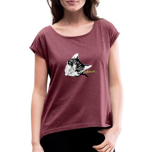 Katze schnurr - Frauen T-Shirt mit gerollten Ärmeln