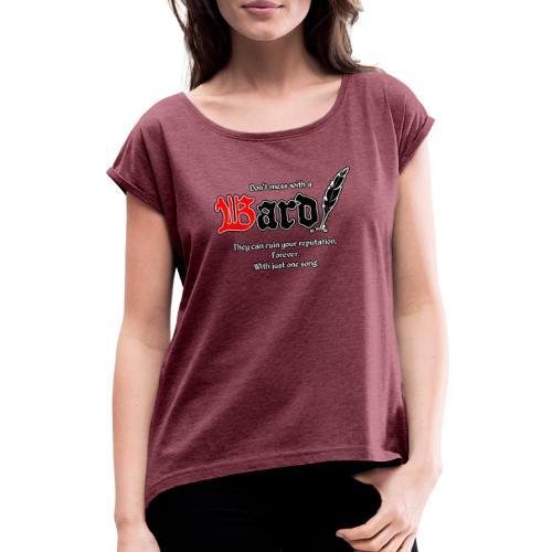 Bard! mit Slogan - Frauen T-Shirt mit gerollten Ärmeln