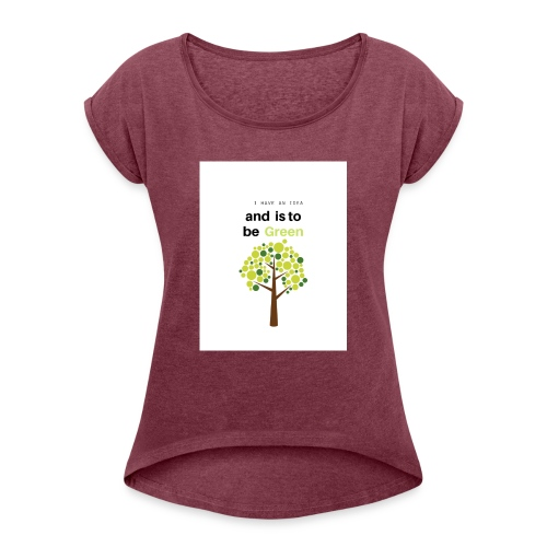 I have an idea and is to be green - Camiseta con manga enrollada mujer