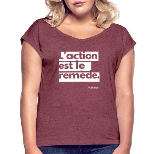 L'action est le remède par La Claque. - T-shirt à manches retroussées Femme