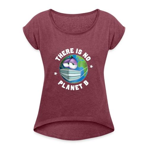 There Is No Planet B - 50th Earth Day - Warning - Maglietta da donna con risvolti