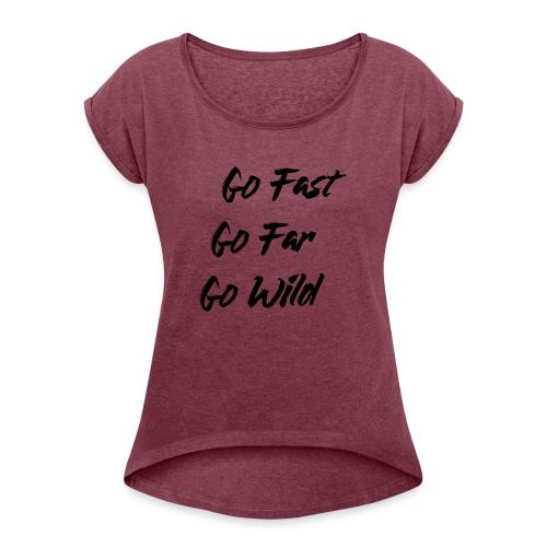 Go Fast! Go Far! Go Wild! (schwarz) - Frauen T-Shirt mit gerollten Ärmeln