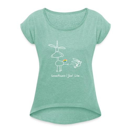 Dru - sometimes I feel like... (weisse Outline) - Frauen T-Shirt mit gerollten Ärmeln