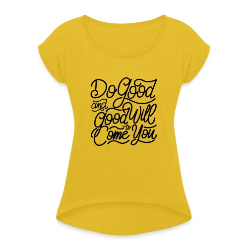 Do good and good will to come you ! - T-shirt à manches retroussées Femme
