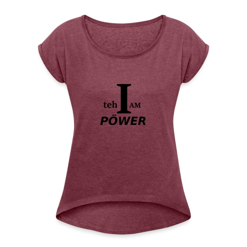 I am teh Power - Women's T-Shirt with rolled up sleeves