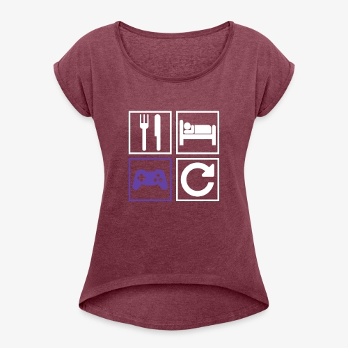 Eat, Sleep, Game, Repeat - Women's T-Shirt with rolled up sleeves