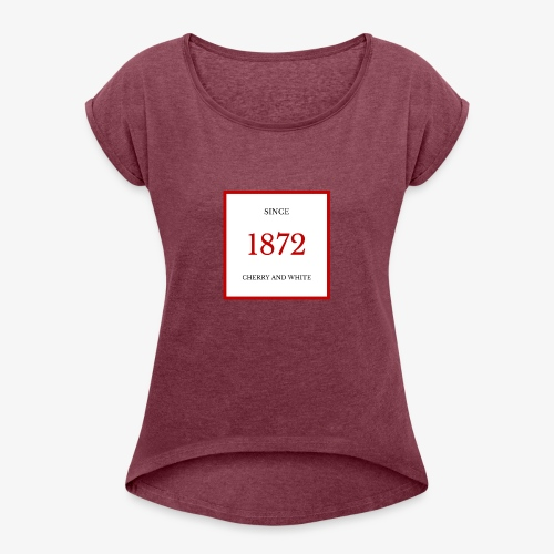 Since 1872 - Women's T-Shirt with rolled up sleeves