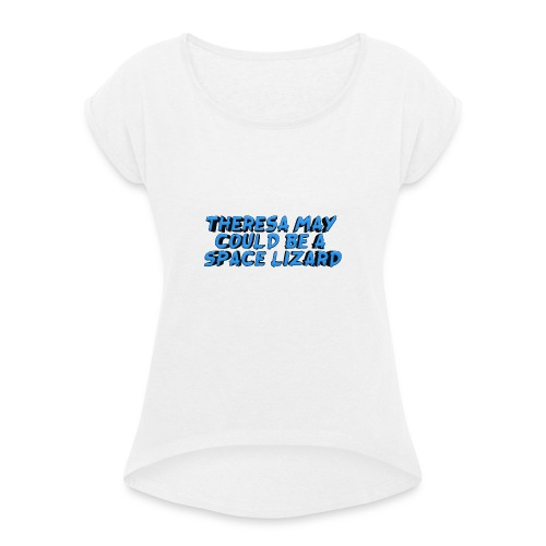 THERSEA MAY COULD BE A SPACE LIZARD - Women's T-Shirt with rolled up sleeves