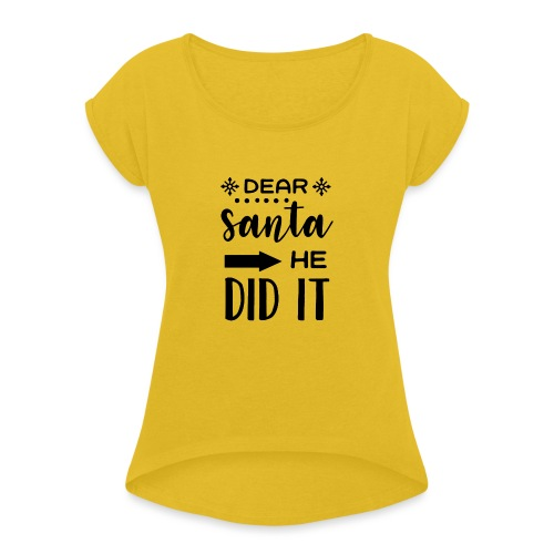 Dear Santa he did it - Women's T-Shirt with rolled up sleeves