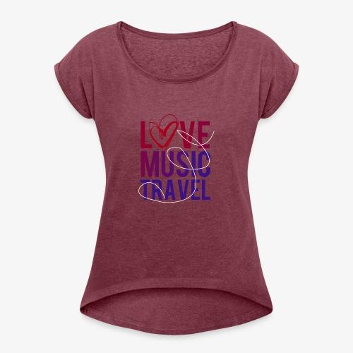 Love Music Travel - Frauen T-Shirt mit gerollten Ärmeln