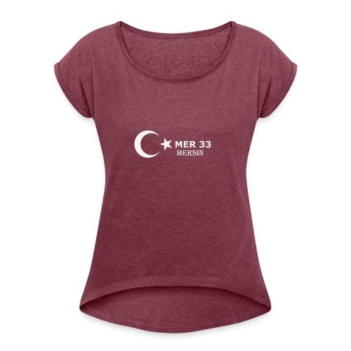 mersin 33 Türkei Türkye - Frauen T-Shirt mit gerollten Ärmeln