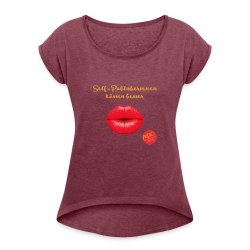 Selfpublisherinnen kuessen besser - Frauen T-Shirt mit gerollten Ärmeln