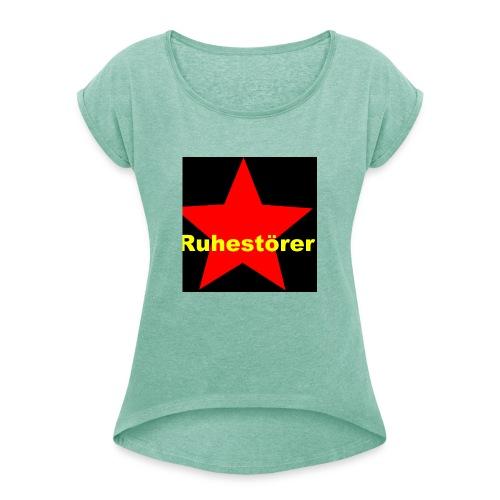 Ruhestörer - Frauen T-Shirt mit gerollten Ärmeln