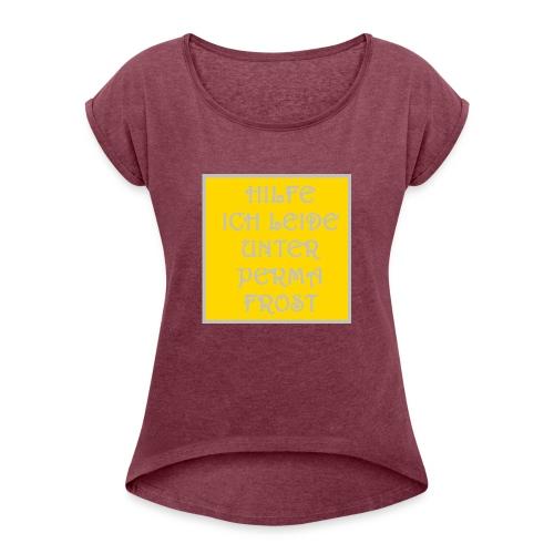 HILFE ICH LEIDE UNTER PERMAFROST - Frauen T-Shirt mit gerollten Ärmeln
