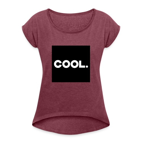 Cool. - Frauen T-Shirt mit gerollten Ärmeln