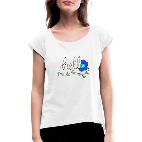 Hello Blume. - Frauen T-Shirt mit gerollten Ärmeln