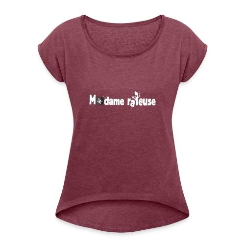 madame râleuse - T-shirt à manches retroussées Femme