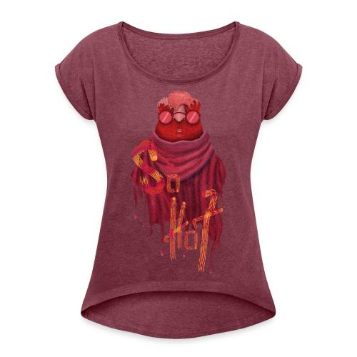 So hot - T-shirt à manches retroussées Femme