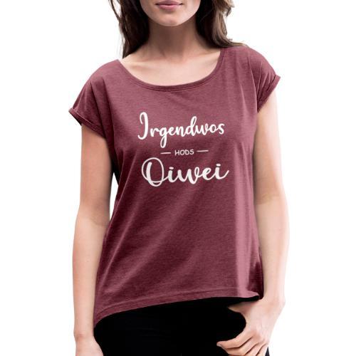Vorschau: irgendwos hods oiwei - Frauen T-Shirt mit gerollten Ärmeln