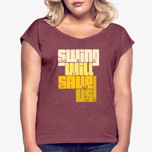 Swing Will Save Us! - ISFF - Camiseta con manga enrollada mujer