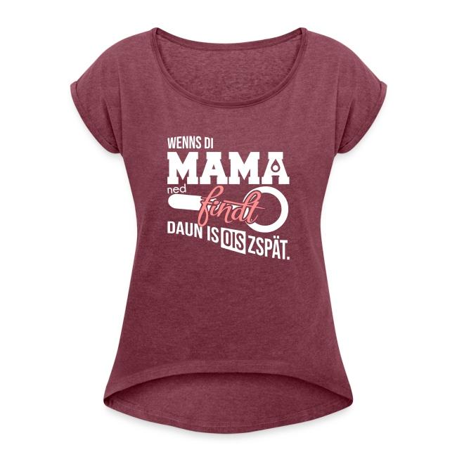 Vorschau: Wenns di Mama ned findt - Frauen T-Shirt mit gerollten Ärmeln