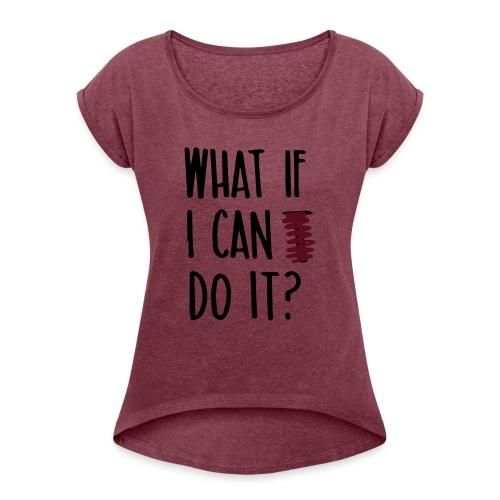 What if i can do it (Spruch) - Frauen T-Shirt mit gerollten Ärmeln