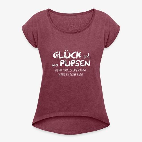 Glück ist wie pupsen - Frauen T-Shirt mit gerollten Ärmeln