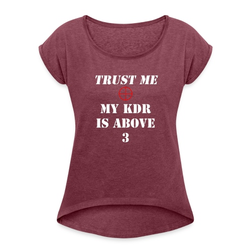 Trust me, My KDR is above 3 - Women's T-Shirt with rolled up sleeves