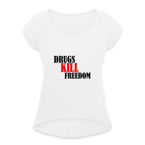 Drugs KILL FREEDOM! - Koszulka damska z lekko podwiniętymi rękawami