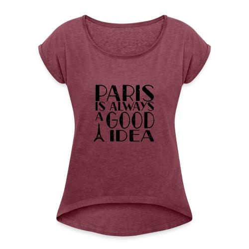 paris is always a goog idea png - Vrouwen T-shirt met opgerolde mouwen